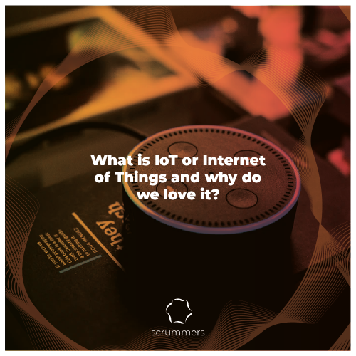 What is IoT or Internet of Things and why do we love it?